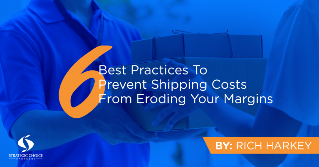 6 Best Practices To Prevent Shipping Costs From Eroding Your Margins