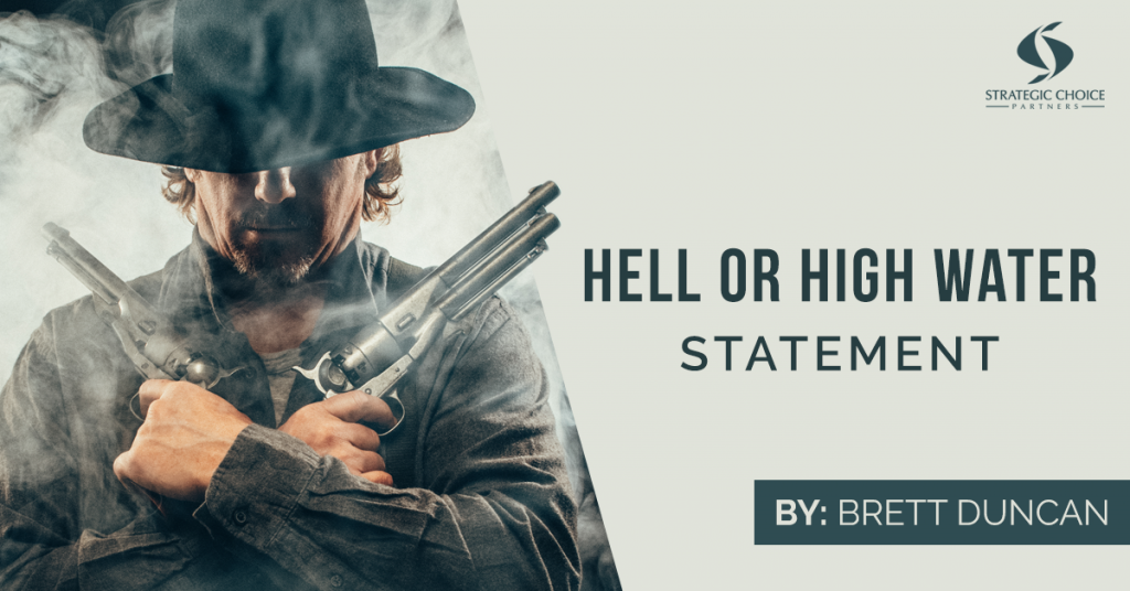 Hell or High Water Statement to accomplish goals
