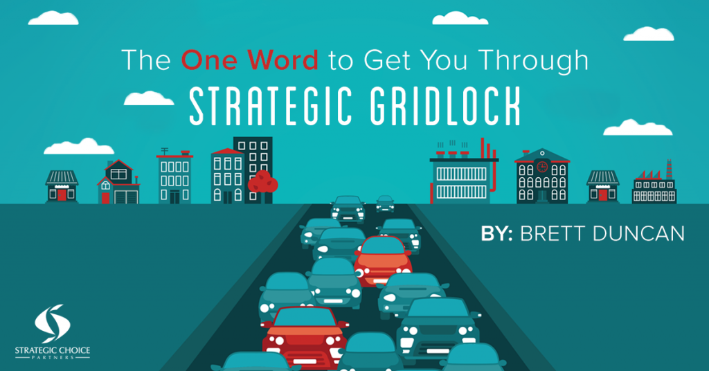 The One Word to Get You Through Strategic Gridlock