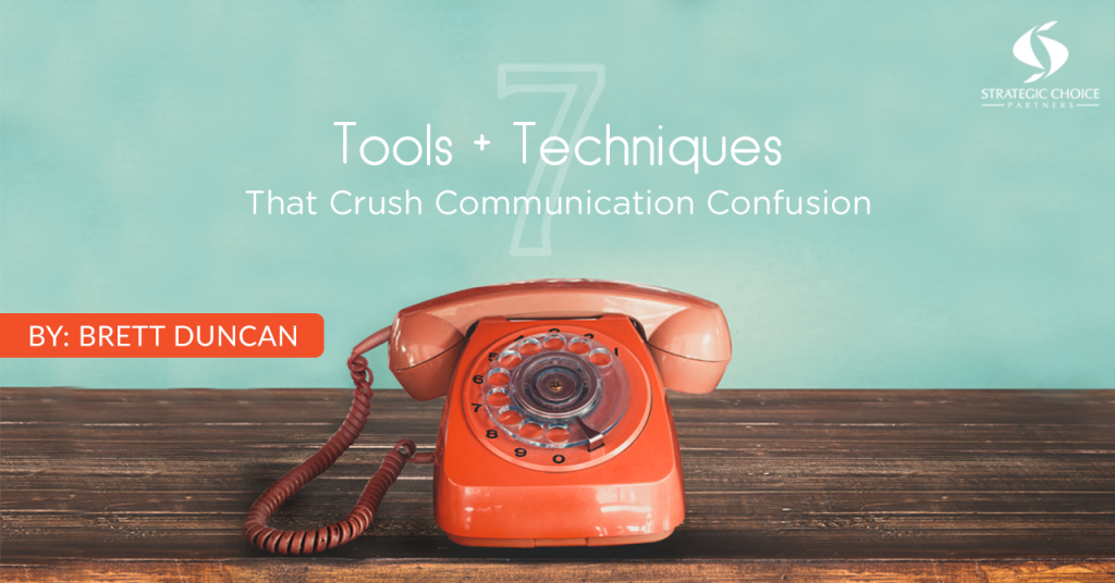 7 Tools & Techniques that Crush Communication Confusion