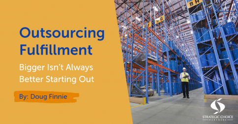 Outsourcing Fulfillment: Bigger Isn't Always Better Starting Out