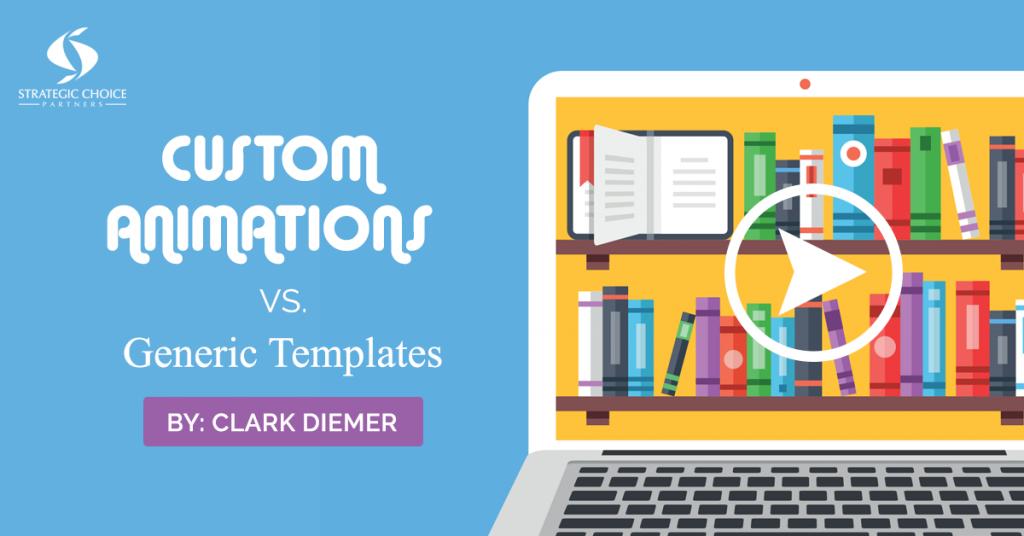 Custom Animations Vs. Generic Templates