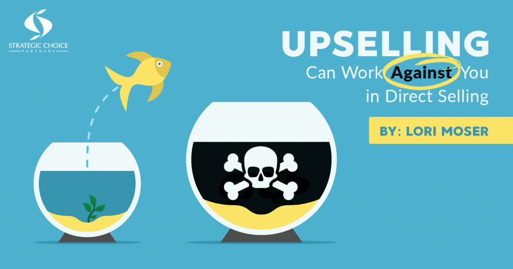 Upselling Can Work Against You in Direct Selling