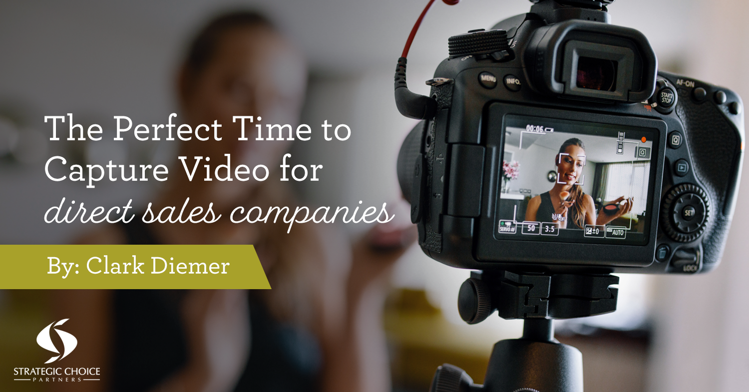 The Perfect Time to Capture Video for Direct Sales Companies