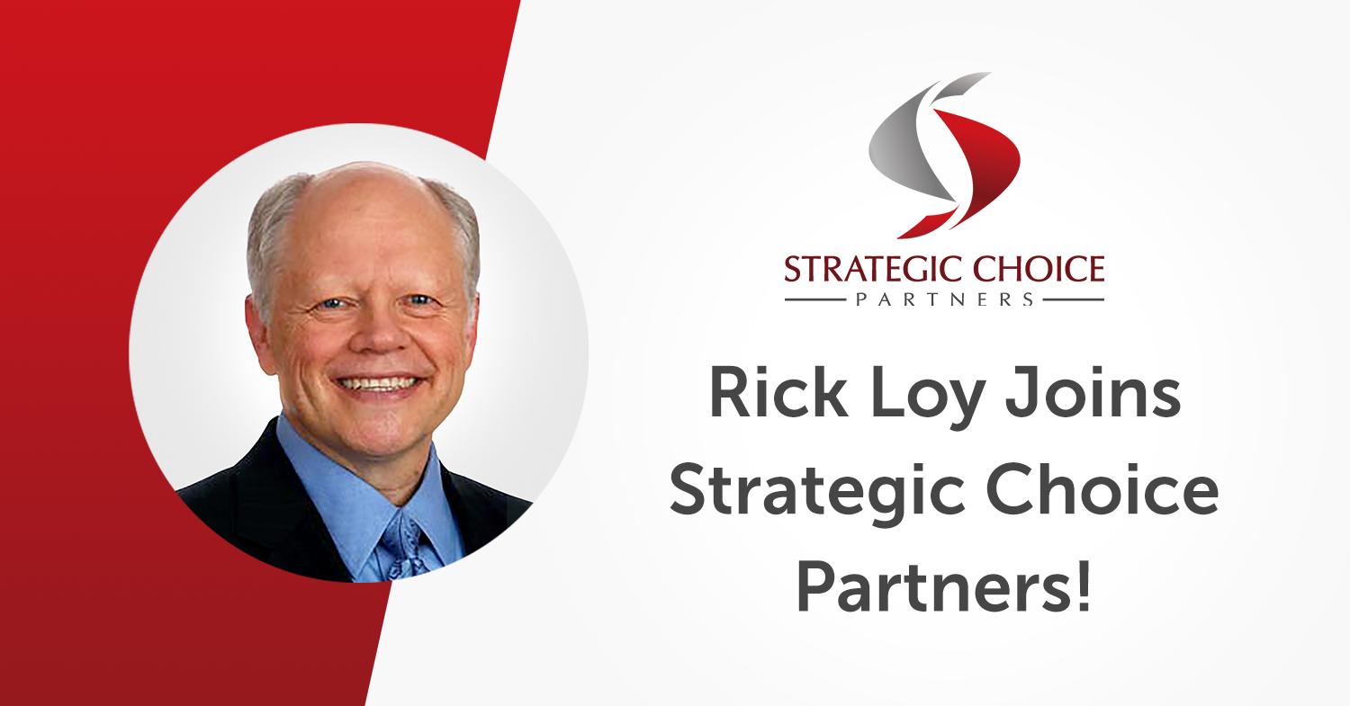 Rick Loy Joins Strategic Choice Partners!