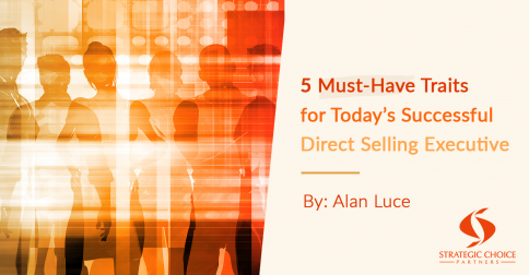 5 Must-Have Traits for Today's Successful Direct Selling Executive