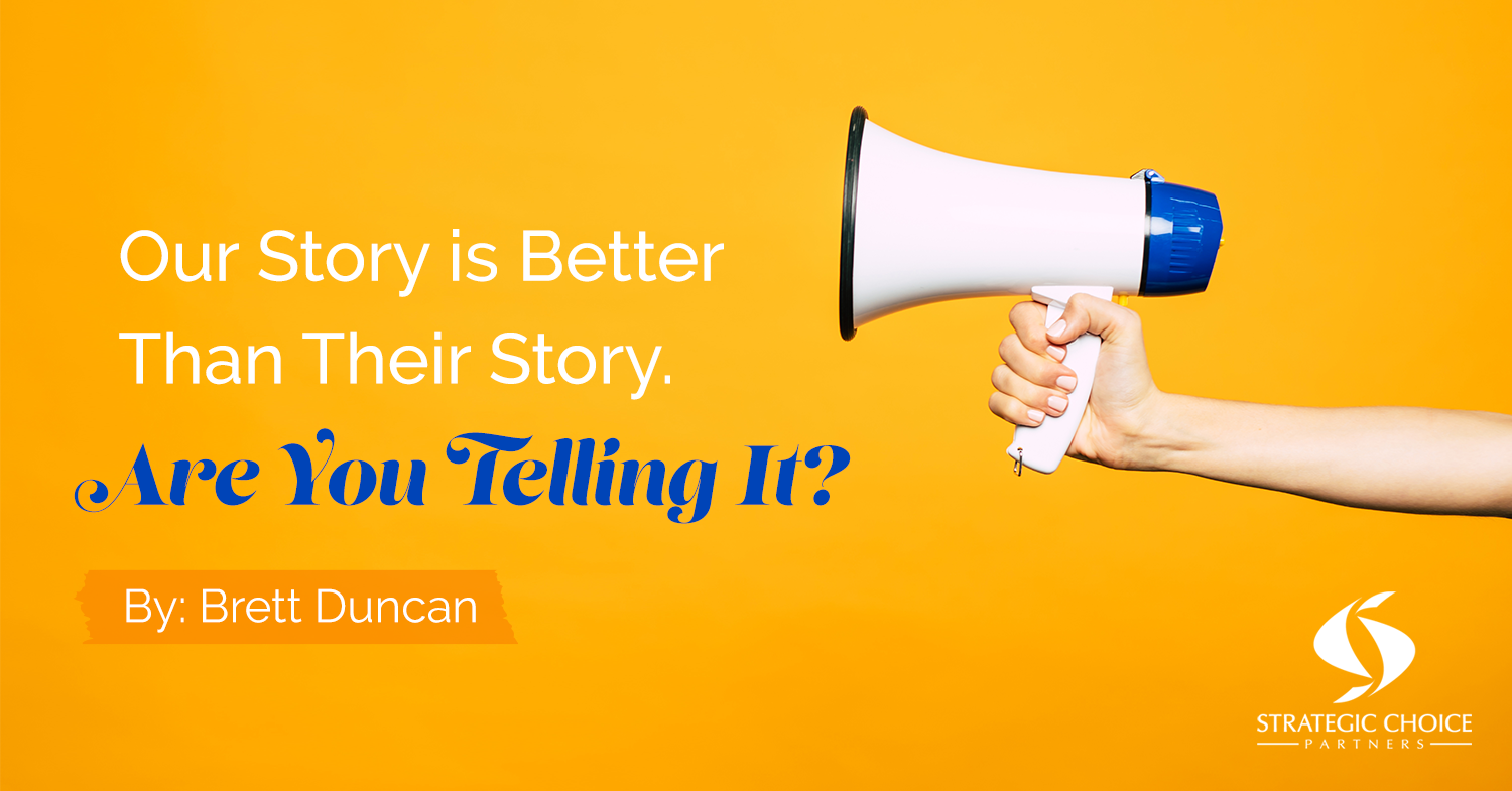 Our Story Is Better Than Their Story. Are You Telling It?