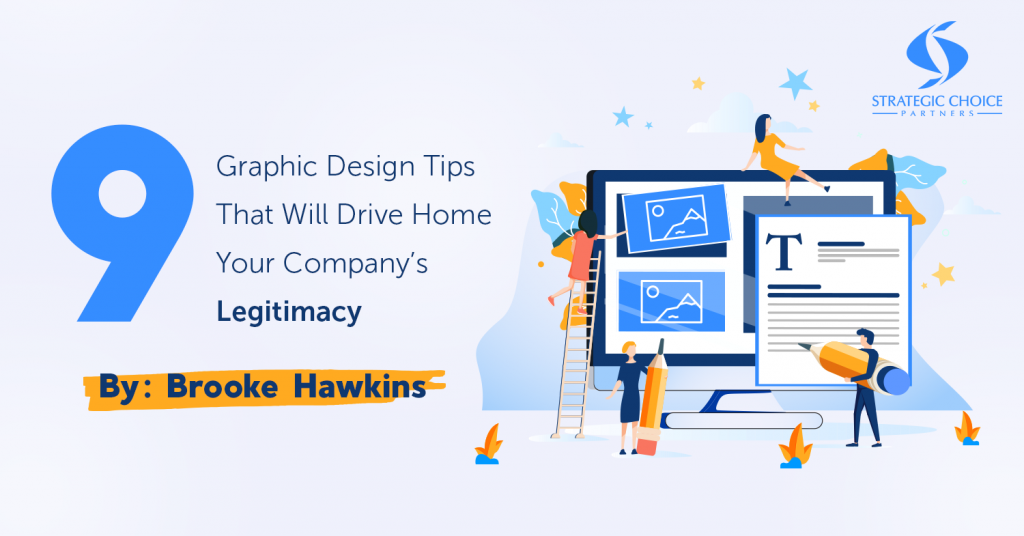 9 Graphic Design Tips That Will Drive Home Your Company's Legitimacy